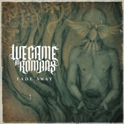 we came as romans fade away