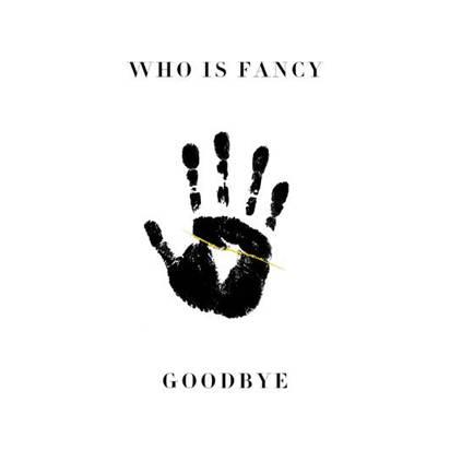 "Who Is Fancy releases new single ""Goodbye"""