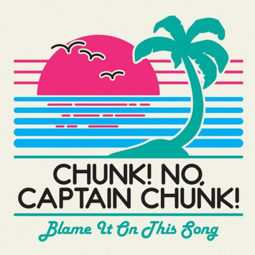 "Chunk! No, Captain Chunk! release new song, ""Blame It On This Song"""