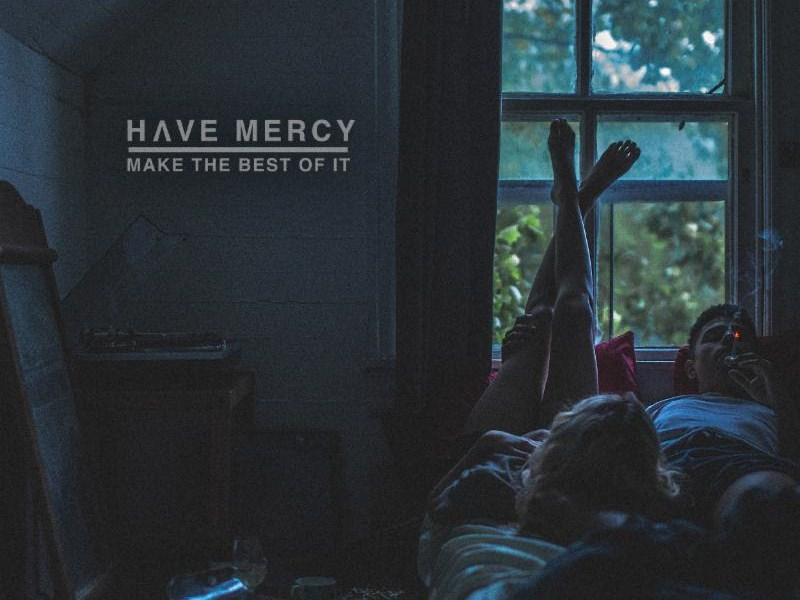 Album Review: Have Mercy 'Make The Best Of It'
