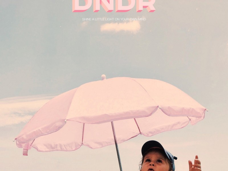 """Single Review: DNDR """"Shine A Little Light On Your Own Mind"""""""