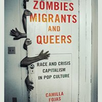 [Book Review] Zombies, Migrants, and Queers: Race and Crisis Capitalism in Pop Culture by Camilla Fojas