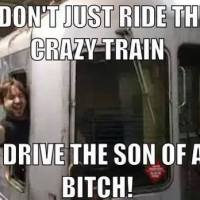 I don't just ride the crazy train
