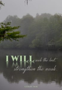 Image of lake with words I will seek the lost... I will strengthen the weak.