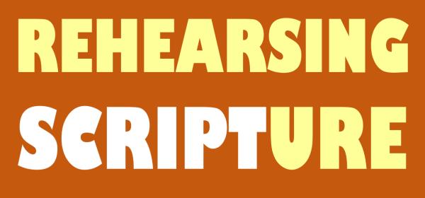 lent bible studies rehearsing scripture