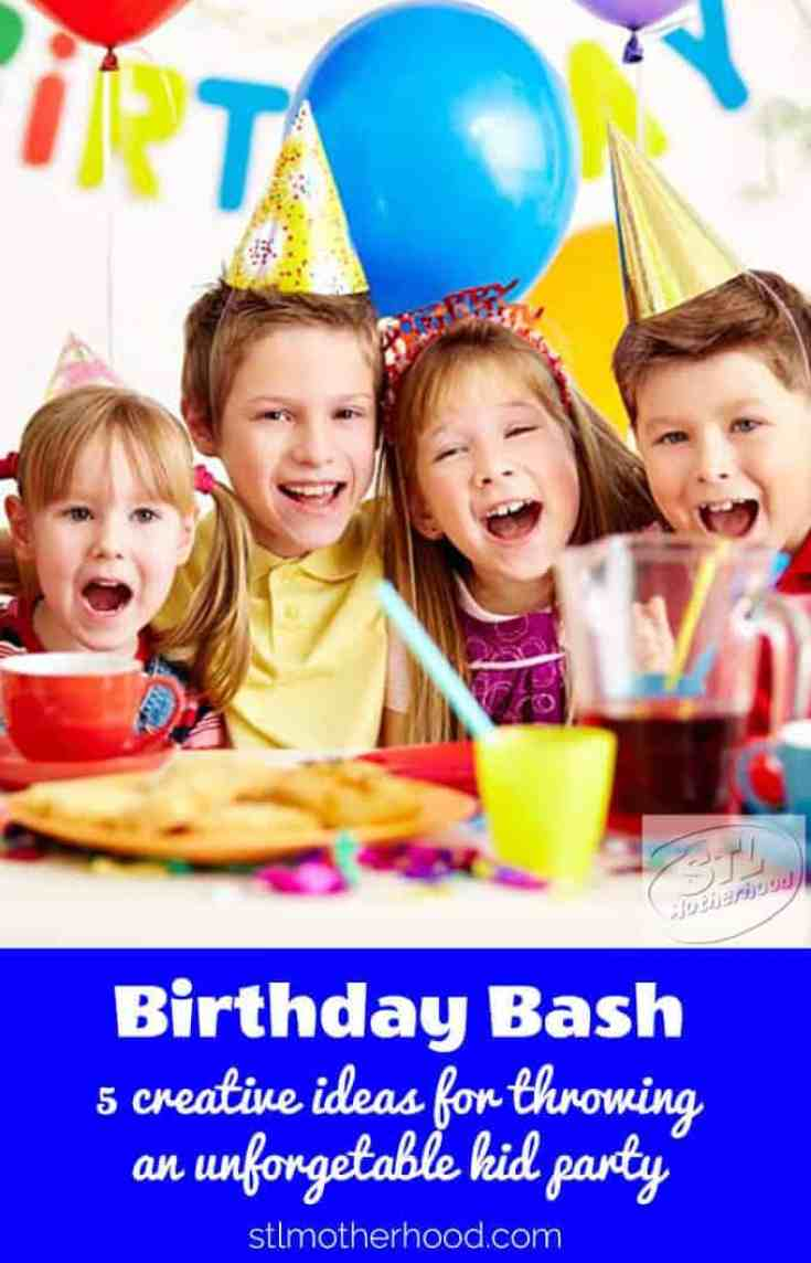 5 great ideas for throwing a kid birthday party they won't forget--and won't break the bank!