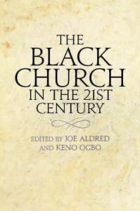Image of front cover of the book 'The Black Church in the 21st Century edited by Joe Aldred & Keno Ogbo""