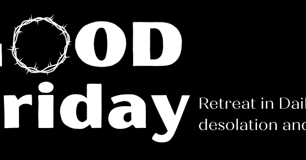 Good Friday Retreat in Daily Life: Desolation and Hope