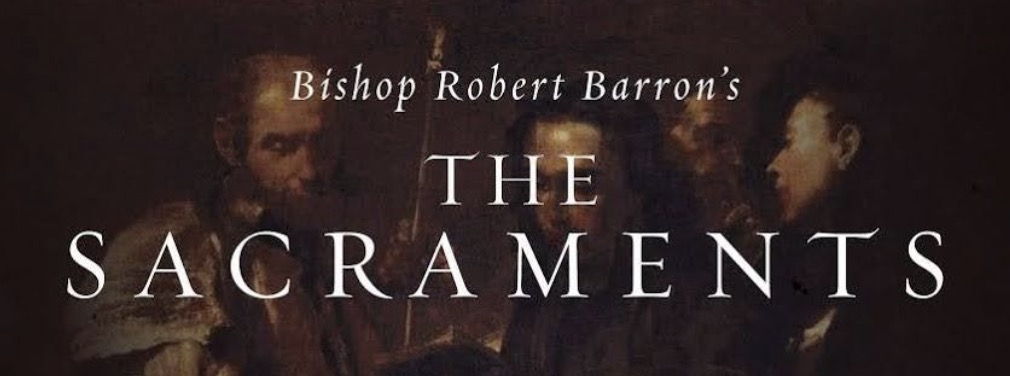 "Lenten Series: ""The Sacraments"" series by Bishop Robert Barron"