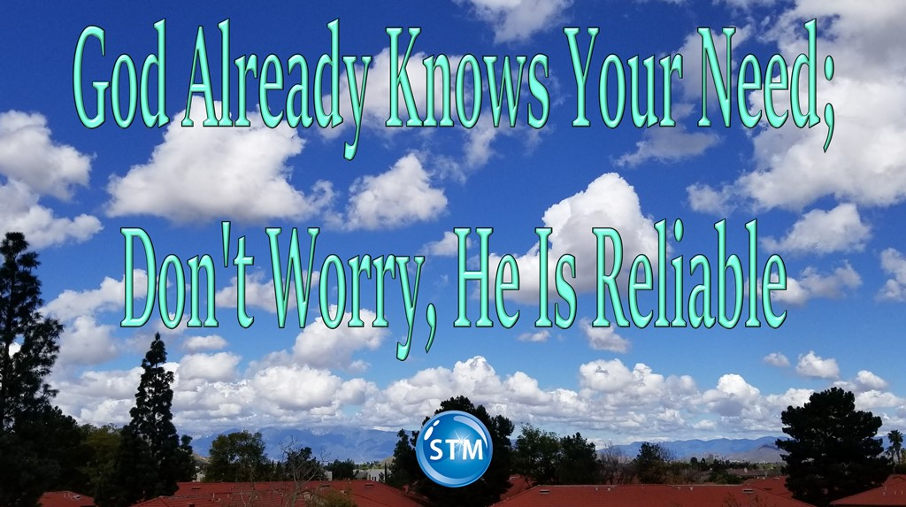God Already Knows Your Need; Don't Worry, He Is Reliable