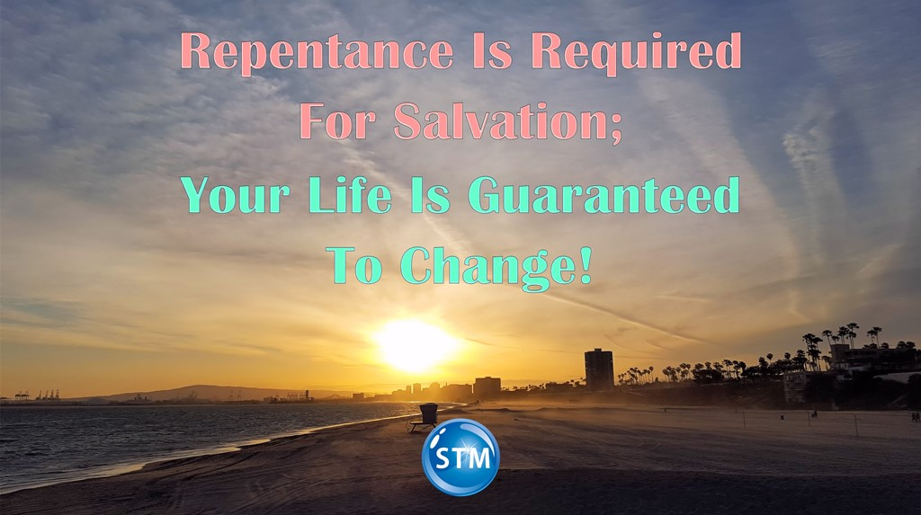 Repentance Is Required For Salvation; Your Life Is Guaranteed To Change!