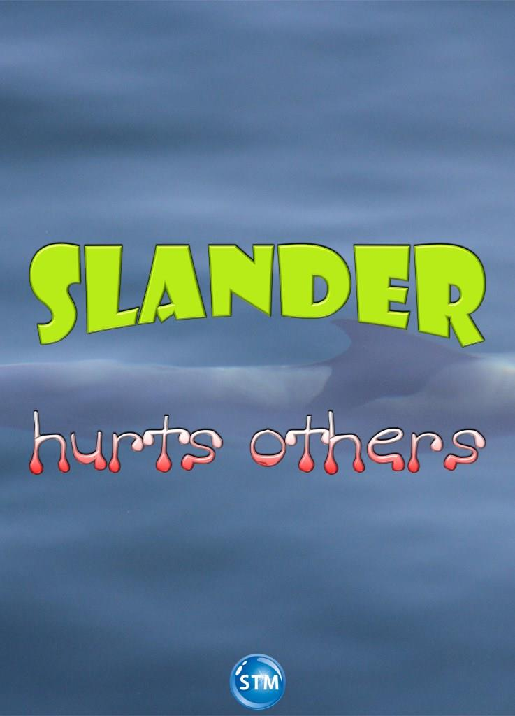 Slander - An Act of Hate, Not of Love  Similar to Gossip and