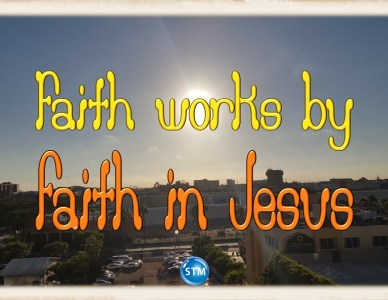 By Faith Watch Your Faith Work in Jesus Name