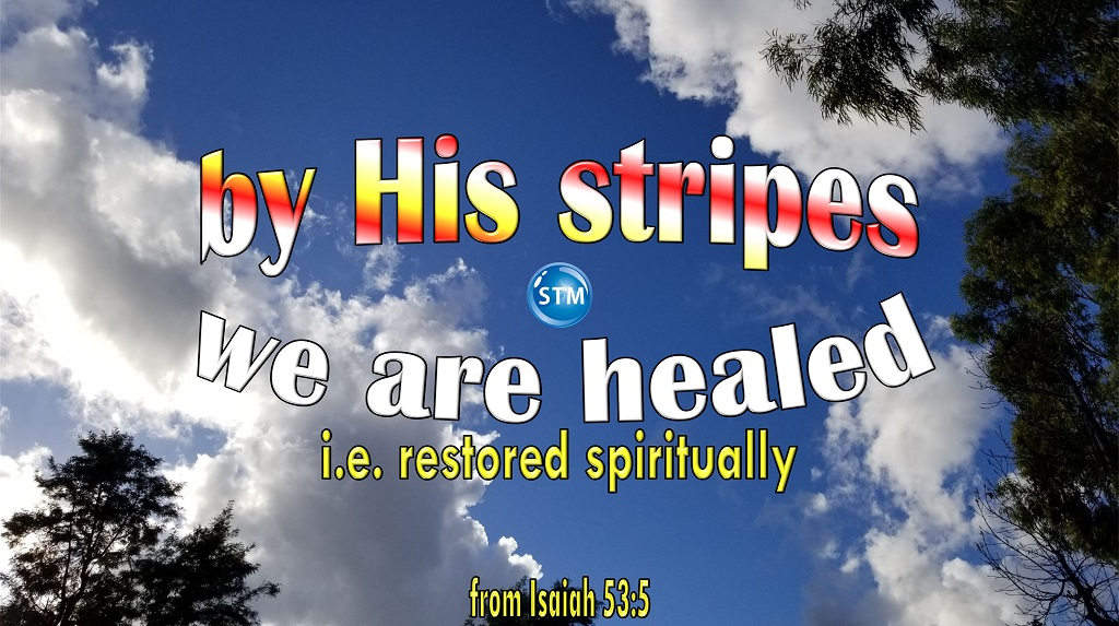 By His Stripes, We Are Healed Spiritually Not Physically