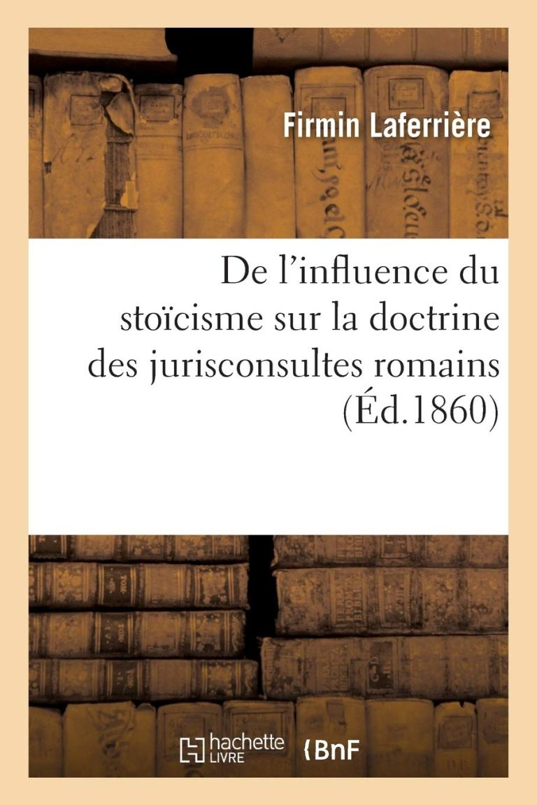 De l'influence du stoïcisme sur la doctrine des jurisconsultes romains