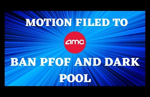 AMC STOCK   DARK POOL AND PFOF BAN MOTION FILED ITS OVER