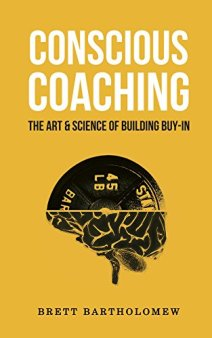 Conscious Coaching: The Art and Science of Building Buy-In by [Brett Bartholomew]