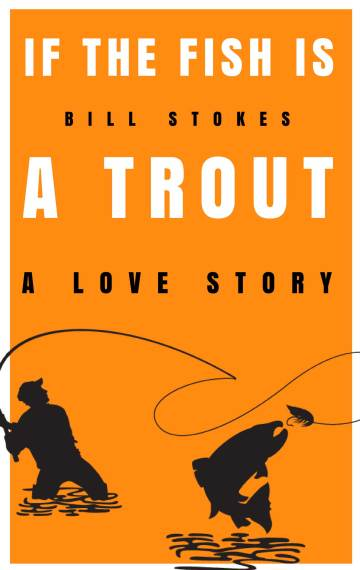 If the Fish is a Trout: A Love Story
