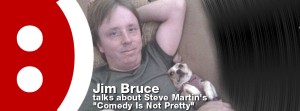 Episode 59 – Jim Bruce on Steve Martin – Comedy Is Not Pretty