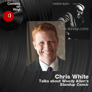Episode 178 – Chris White on Woody Allen – Standup Comic