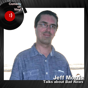 Episode 182 – Jeff Morris on Bad News