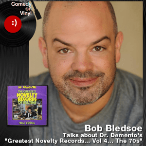 Episode 185 – Bob Bledsoe on Dr. Demento – Novelty Records Vol 4 – The 70s