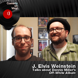 Episode 206 – J. Elvis Weinstein on Dennis Miller – Off-White Album