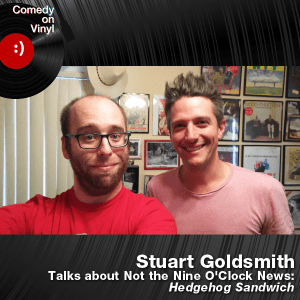 Episode 207 – Stuart Goldsmith on Not the Nine O'Clock News – Hedgehog Sandwich