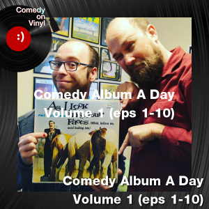 Episode 212 – Comedy Album A Day , Volume 1 (eps 1-10)