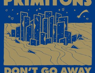 Primitons – Don't Go Away: Collected Works