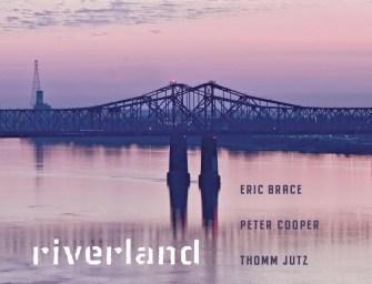 Eric Brace/Peter Cooper/Thomm Jutz –Riverland