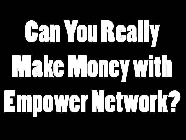 Can You Make Money With Empower Network?