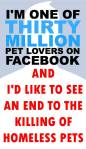 Homeless pets - Kill one of 30 million pet lovers on FB