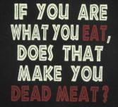 Vegan - eat are what you make you dead meat