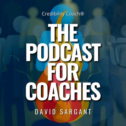 The Podcast for Coaches with David Sargant   Grow Your Coaching Business   Credibility Coach®