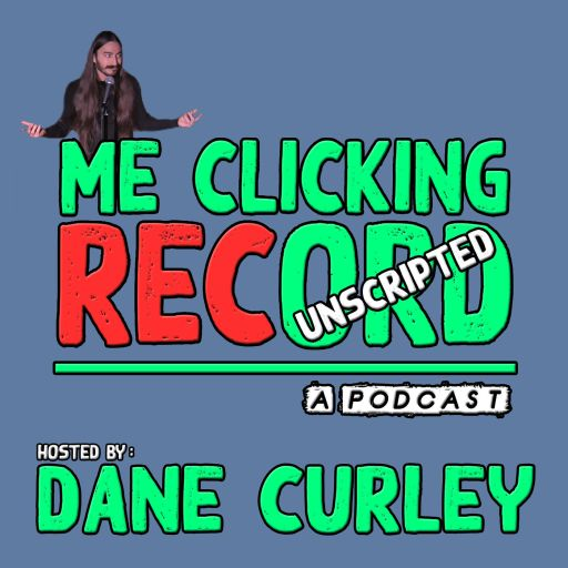Me Clicking RECord with Dane Curley