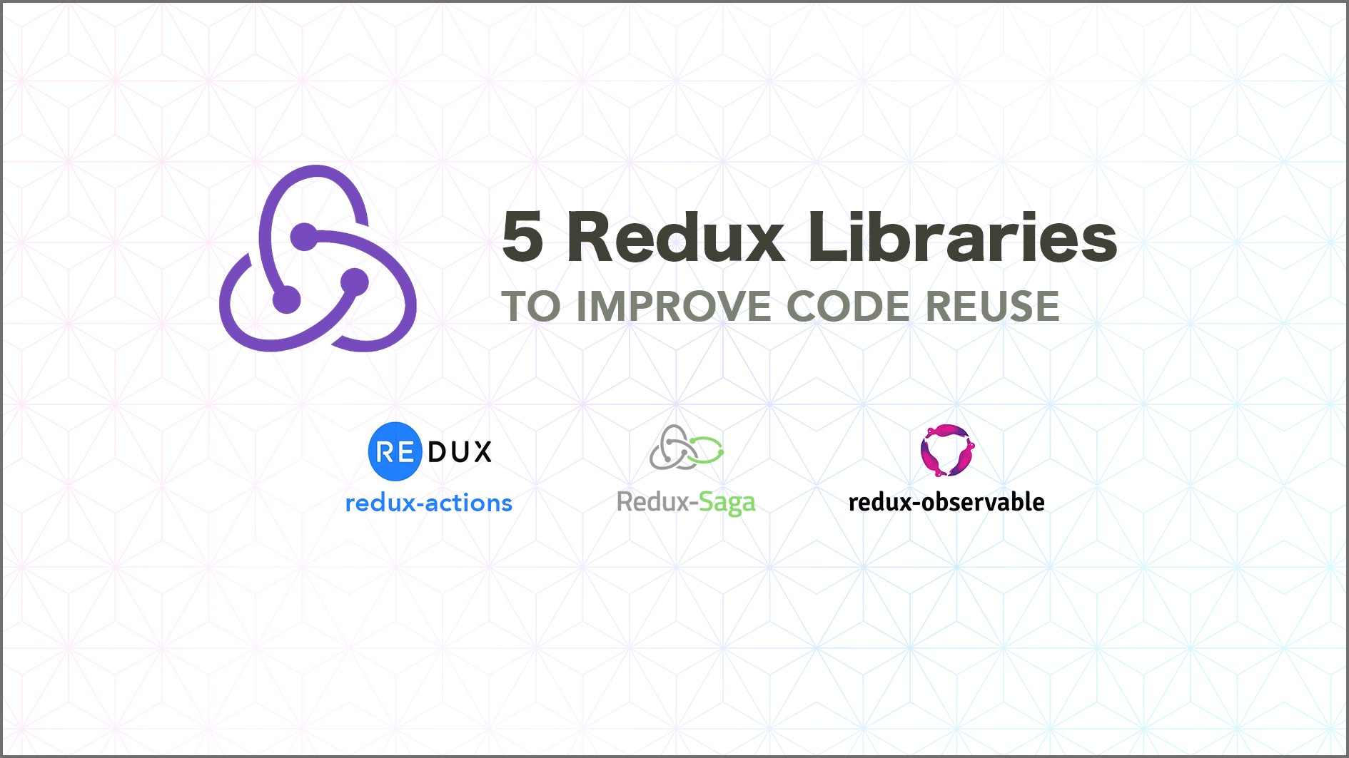 5 key Redux libraries to improve code reuse - LogRocket Blog