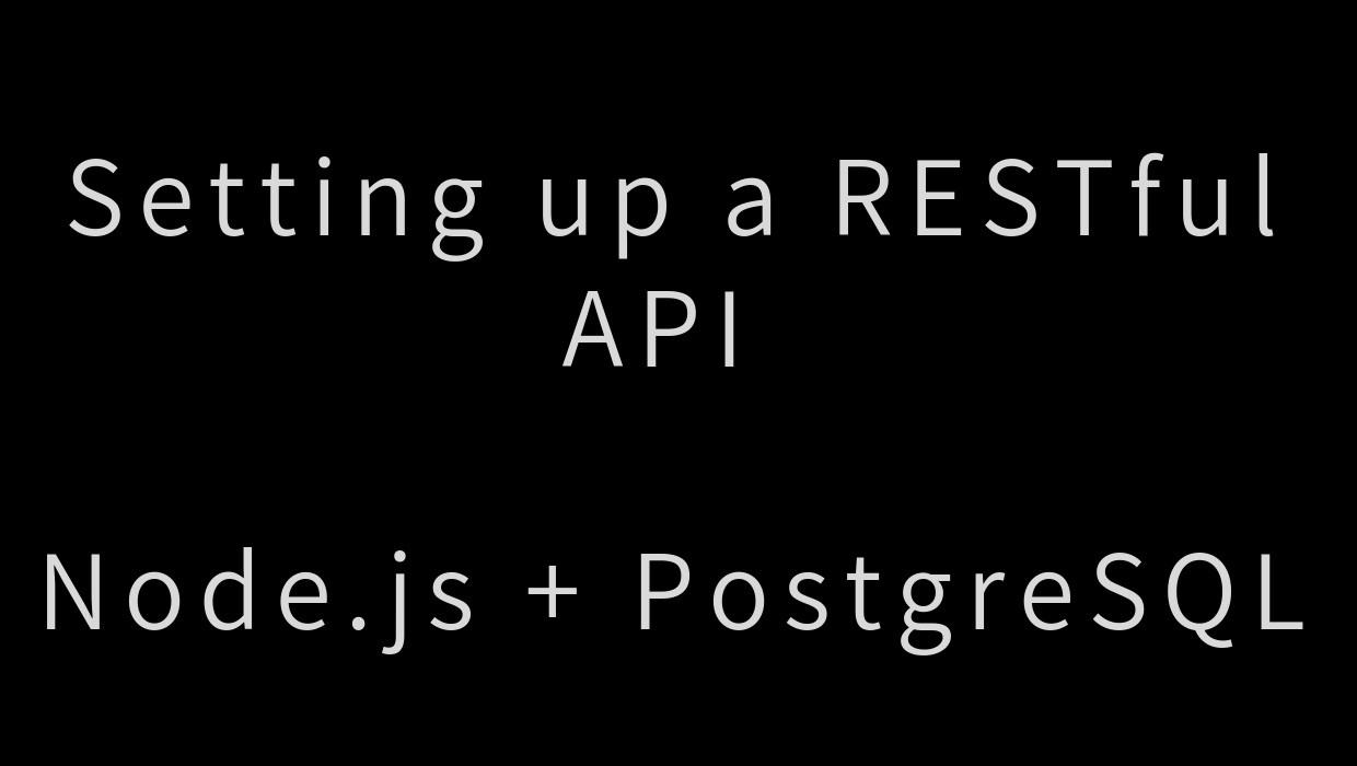 Setting up a RESTful API with Node js and PostgreSQL