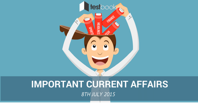 Important Current Affairs 8th July 2015