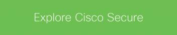 Explore Cisco Secure