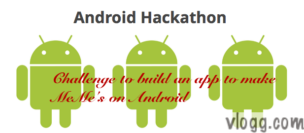 Android Hackathon: Build an App to Make Memes on Android by Google