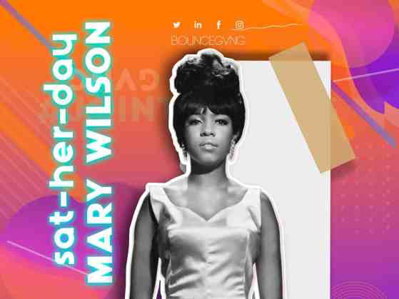 Sat-her-day : Long Live Mary Wilson