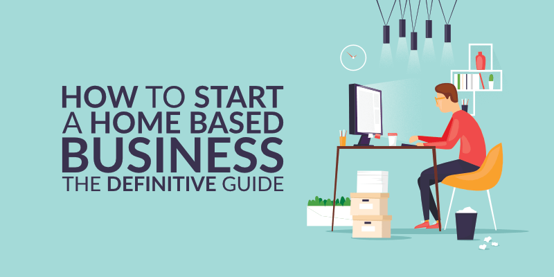 How To Start A Small Business At Home The Definitive Guide