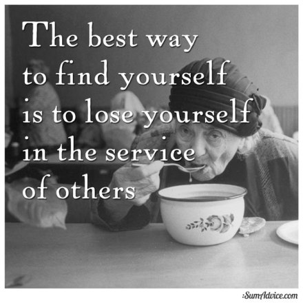 Image result for the best way to find yourself is to lose yourself in the service of others