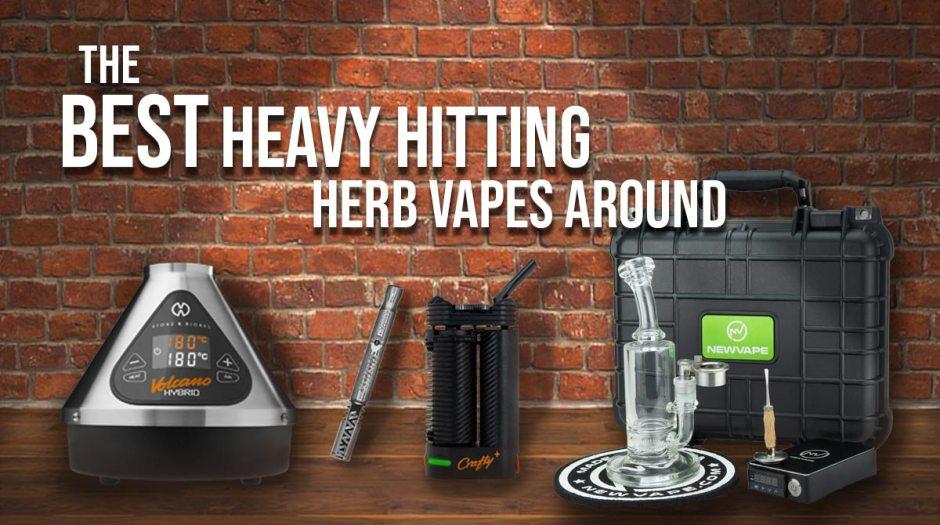 The best heavy hitting herb vapes around