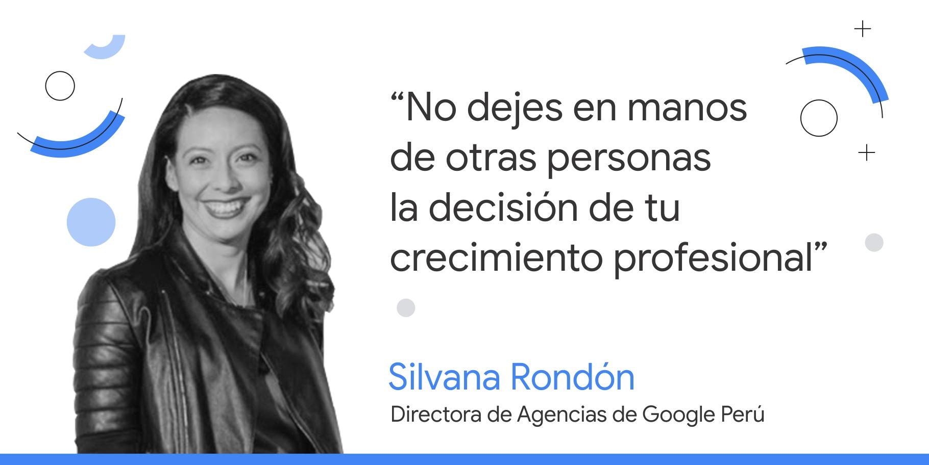 """Foto en blanco y negro de Silvana Rondón, directora de Agencias de Google Perú, junto a su consejo que dice: """"No dejes en manos de otras personas la decisión de tu crecimiento profesional""""."""