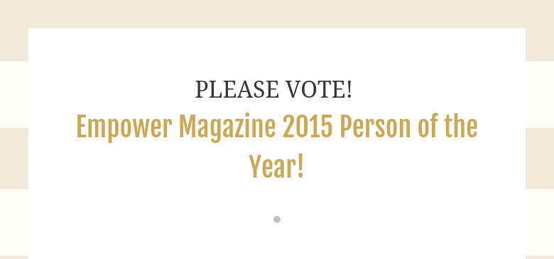PLEASE VOTE! Empower Magazine 2015 Person of the Year!