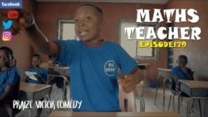 Praize Victor Comedy – MATHS TEACHER (Episode 179)