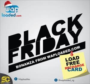 BLACK FRIDAY: Bonanza From Waploaded (Load Free Recharge Cards MTN, Glo, Etisalat, Airtel)