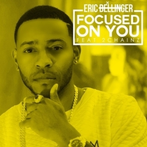 """@EricBellinger - Focused On You"""" Feat. @2Chainz"""